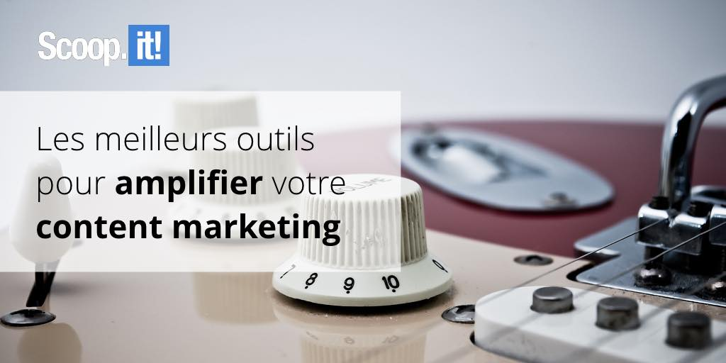 outils pour amplifier votre content marketing