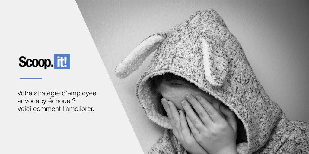 Votre stratégie d'employee advocacy échoue ? Voici comment l'améliorer.