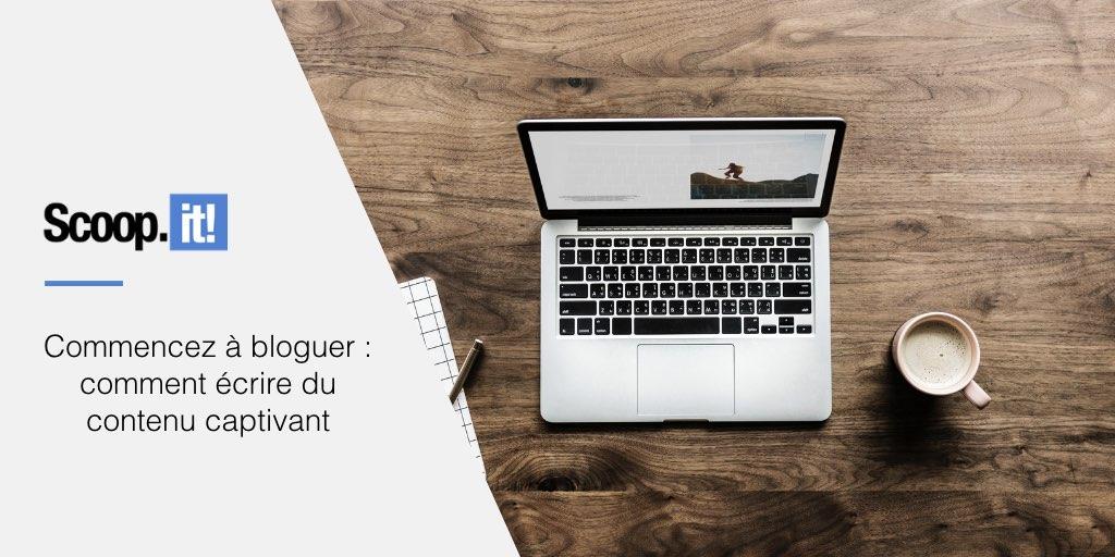 Commencez à bloguer : comment écrire du contenu captivant