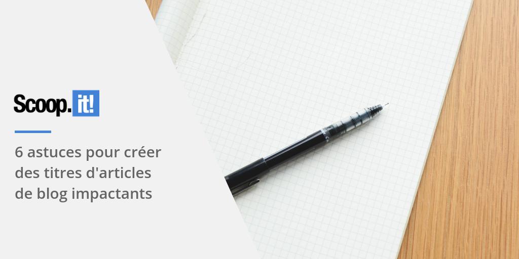 6 astuces pour créer des titres d'articles de blog impactant