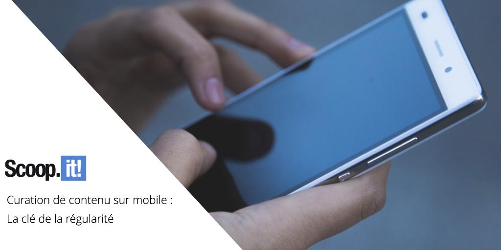 curation de contenu sur mobile : la clé de la régularité