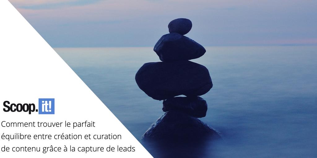 Comment trouver le parfait équilibre entre création et curation de contenu grâce à la capture de leads