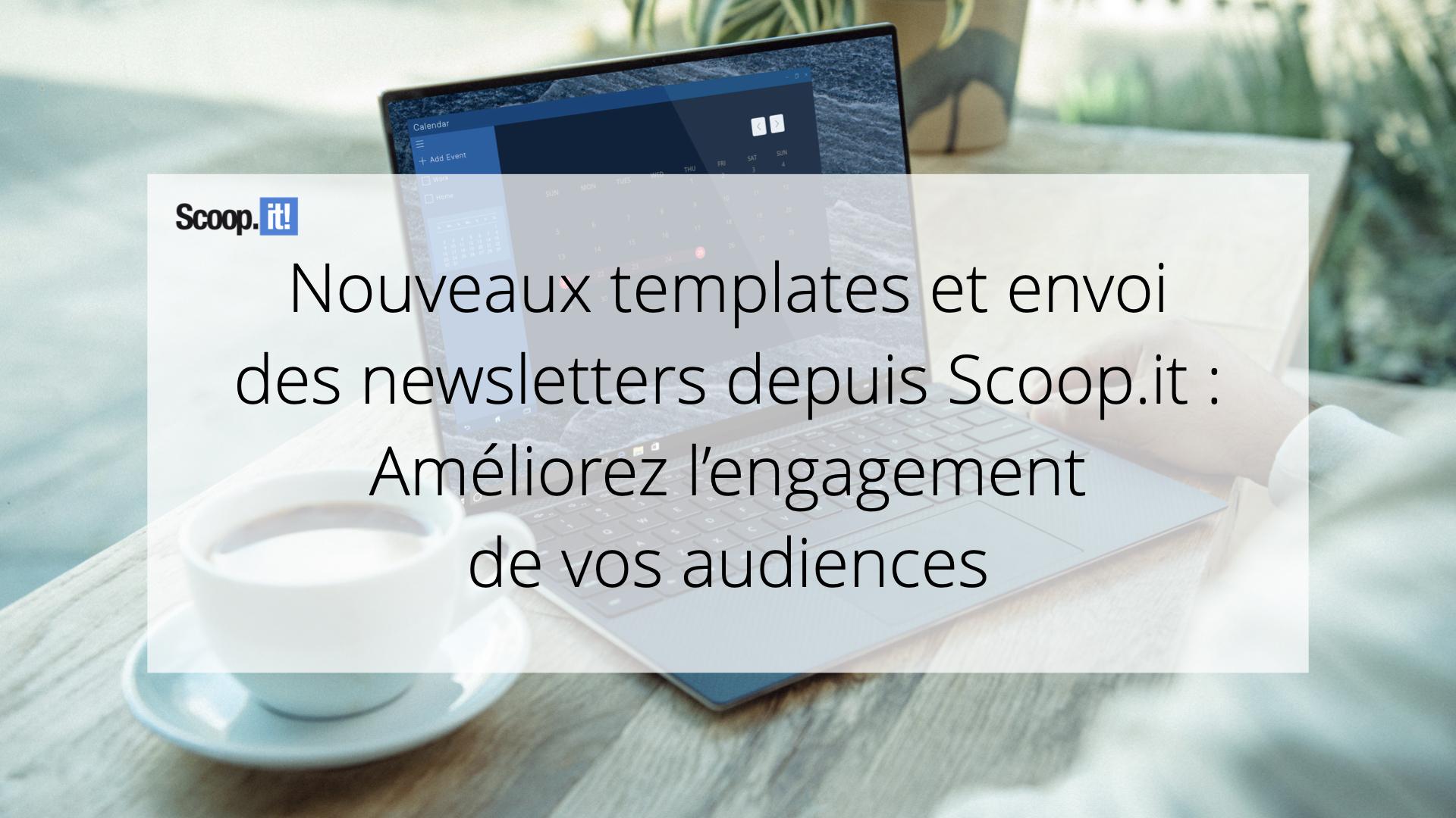Nouveaux templates et envoi de newsletters depuis Scoop.it : améliorez l'engagement de vos audiences