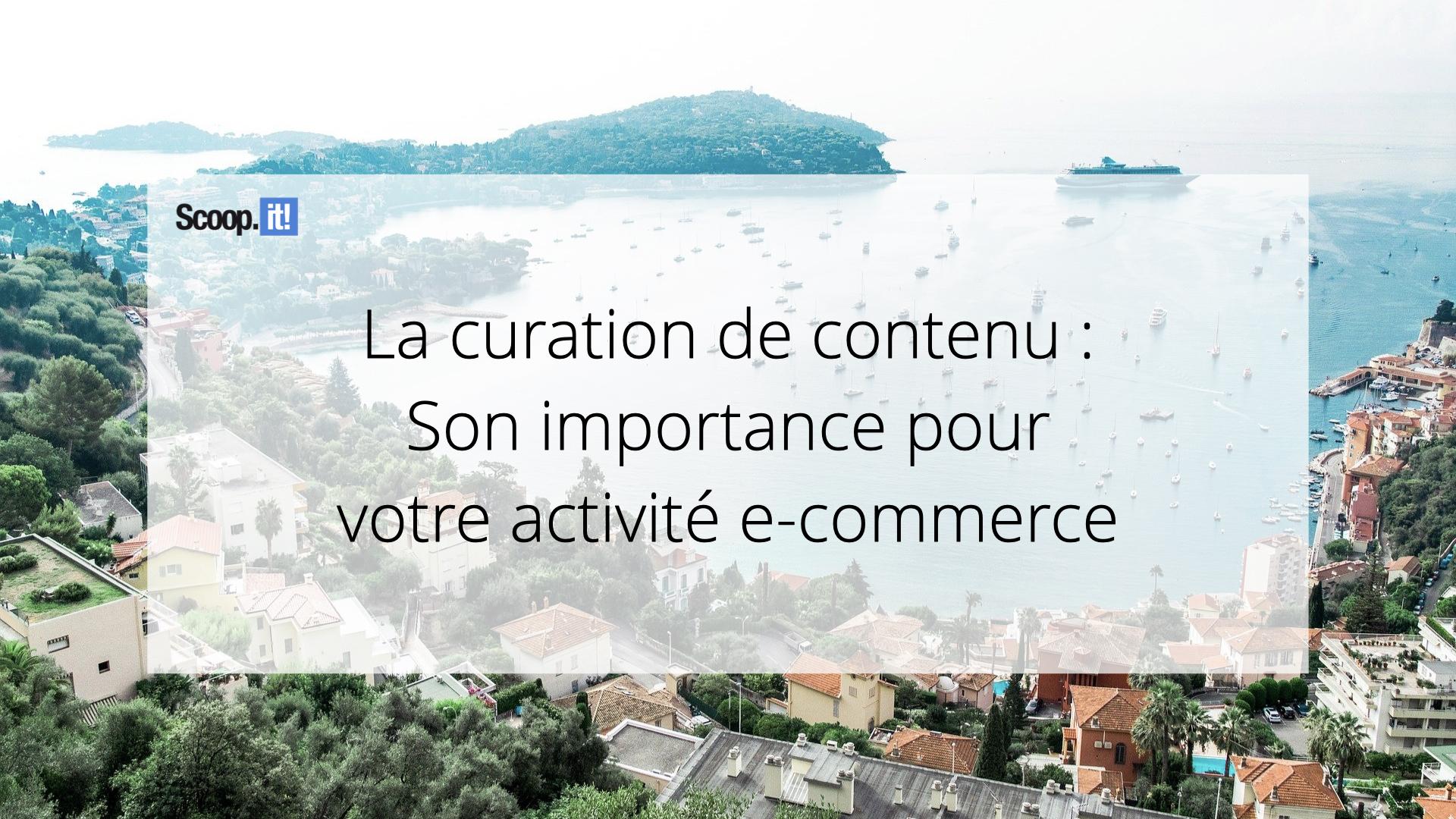 La curation de contenu : son importance pour votre activité e-commerce