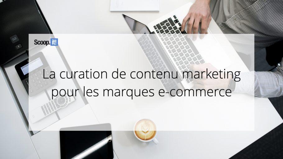 La curation de contenu marketing pour les marques e-commerce