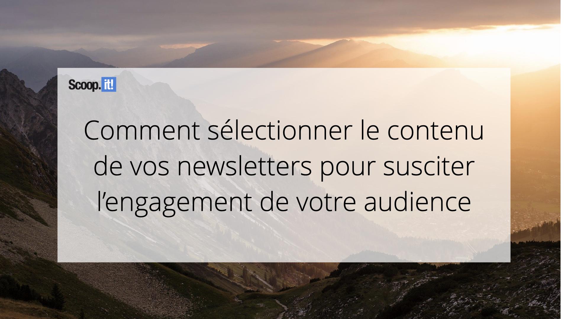 Comment sélectionner le contenu de vos newsletter pour susciter l'engagement de votre audience