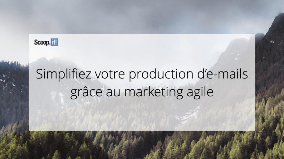 Simplifiez votre production d'e-mails grâce au marketing agile