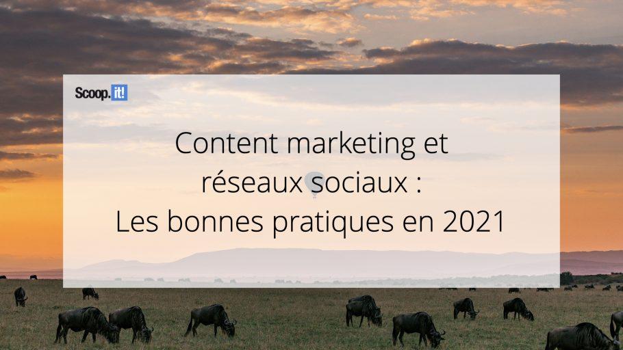 Content Marketing et réseaux sociaux : les bonnes pratiques en 2021