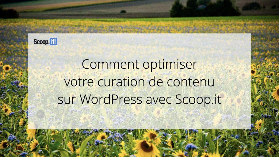 Comment optimiser votre curation de contenu sur WordPress avec Scoop.it