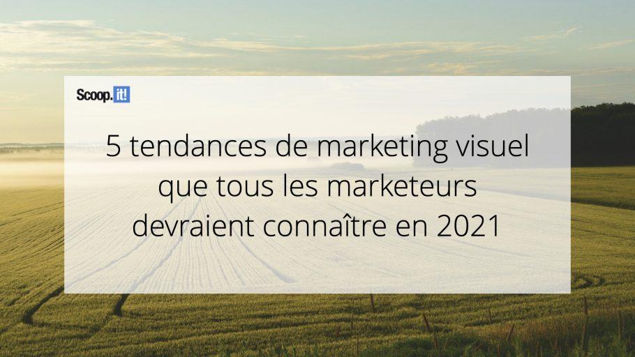 5 tendances de marketing visuel que tous les marketeurs devraient connaître en 2021